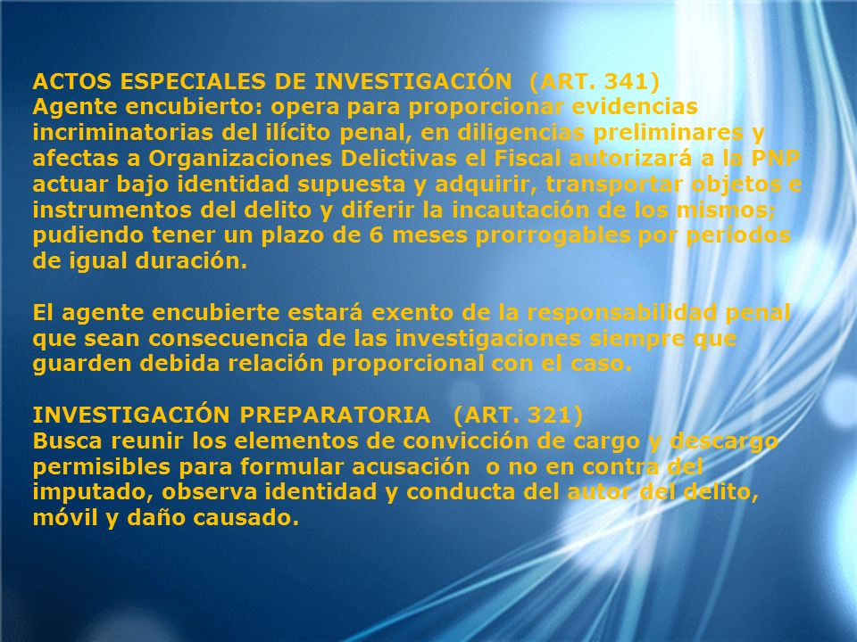 ACTOS ESPECIALES DE INVESTIGACIÓN (ART. 341) Agente encubierto: opera para proporcionar evidencias incriminatorias del ilícito penal, en diligencias p