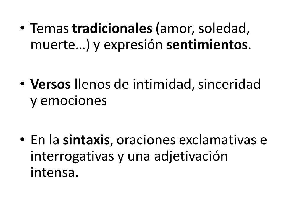 Temas tradicionales (amor, soledad, muerte…) y expresión sentimientos. Versos llenos de intimidad, sinceridad y emociones En la sintaxis, oraciones ex