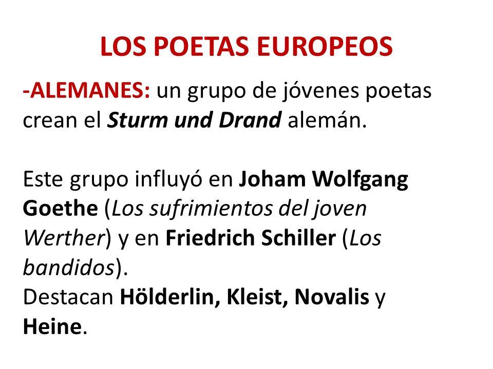 LOS POETAS EUROPEOS -ALEMANES: un grupo de jóvenes poetas crean el Sturm und Drand alemán. Este grupo influyó en Joham Wolfgang Goethe (Los sufrimient