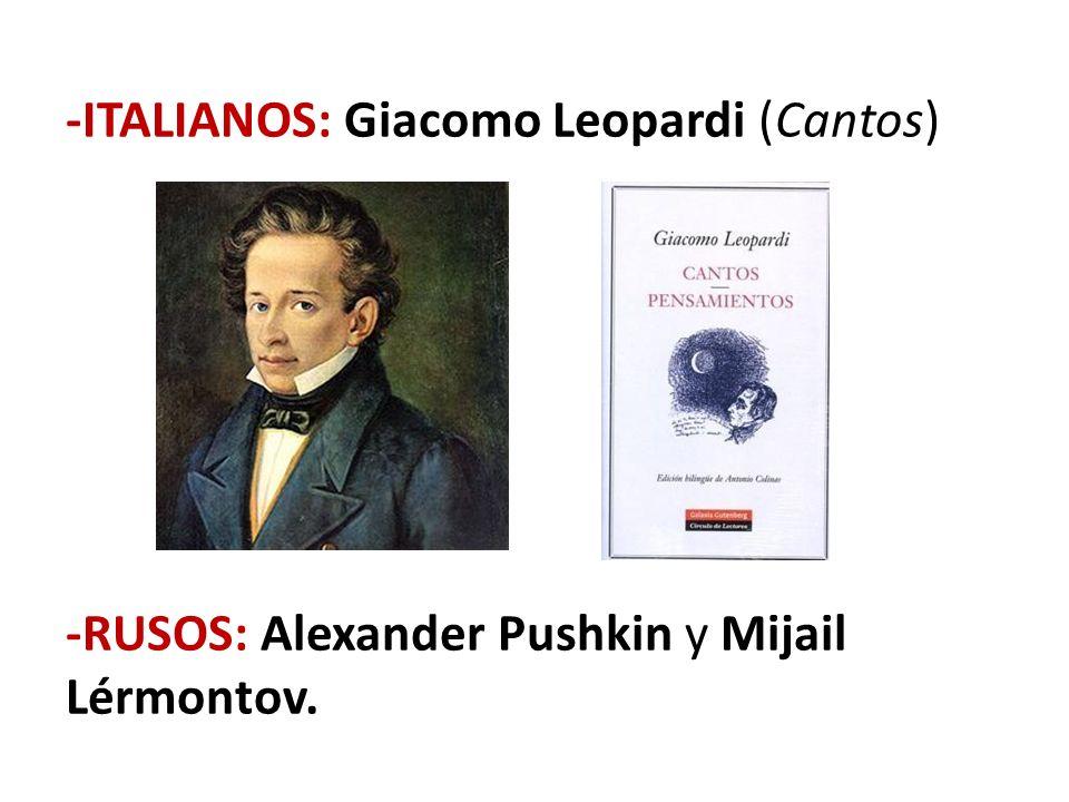 -ITALIANOS: Giacomo Leopardi (Cantos) -RUSOS: Alexander Pushkin y Mijail Lérmontov.