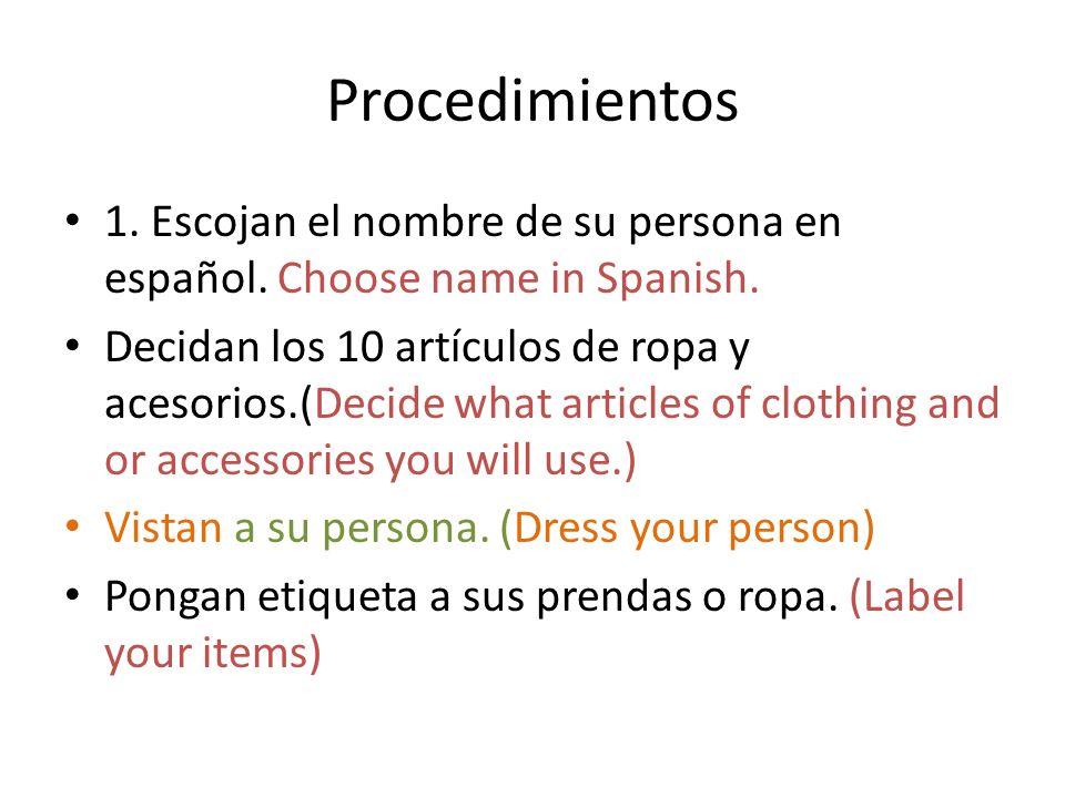 Procedimientos 1. Escojan el nombre de su persona en español. Choose name in Spanish. Decidan los 10 artículos de ropa y acesorios.(Decide what articl