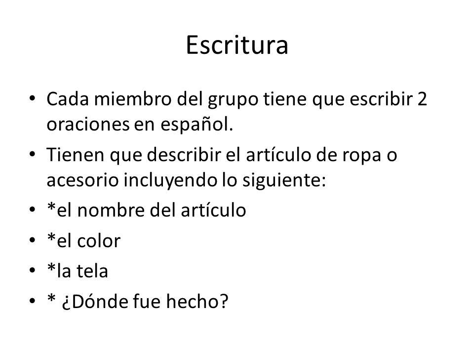 Escritura Cada miembro del grupo tiene que escribir 2 oraciones en español. Tienen que describir el artículo de ropa o acesorio incluyendo lo siguient