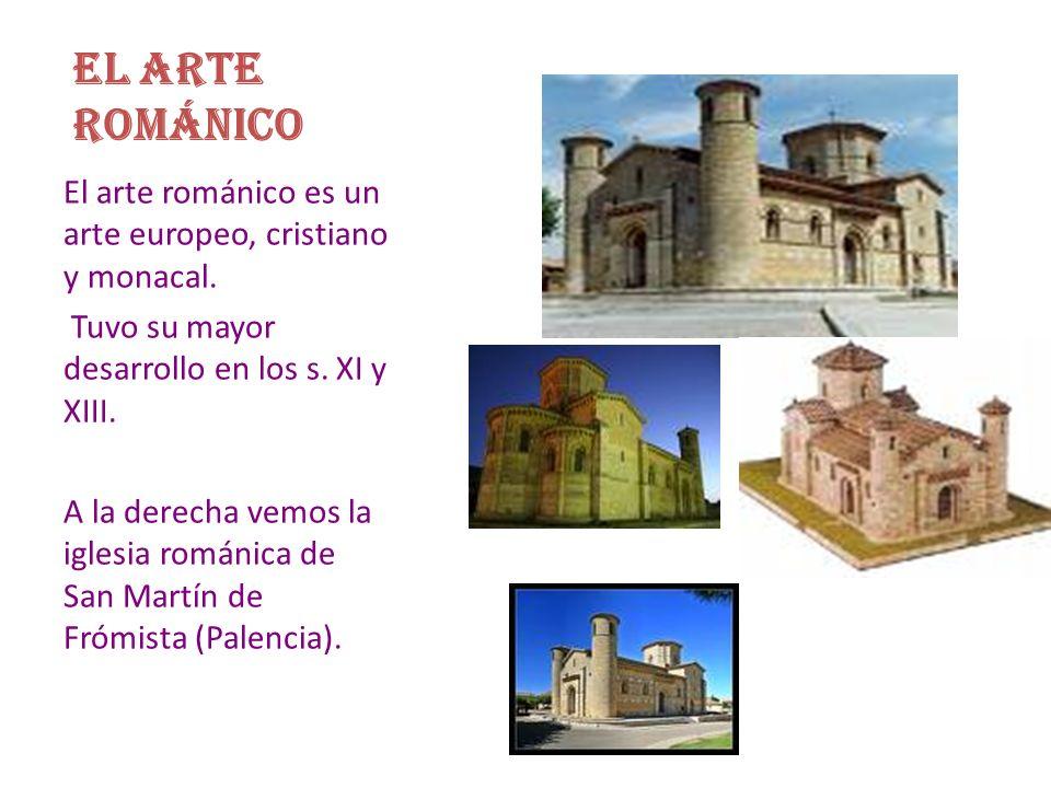 EL ARTE ROMÁNICO El arte románico es un arte europeo, cristiano y monacal. Tuvo su mayor desarrollo en los s. XI y XIII. A la derecha vemos la iglesia