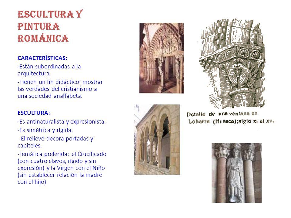 ESCULTURA Y PINTURA ROMÁNICA CARACTERÍSTICAS: -Están subordinadas a la arquitectura.