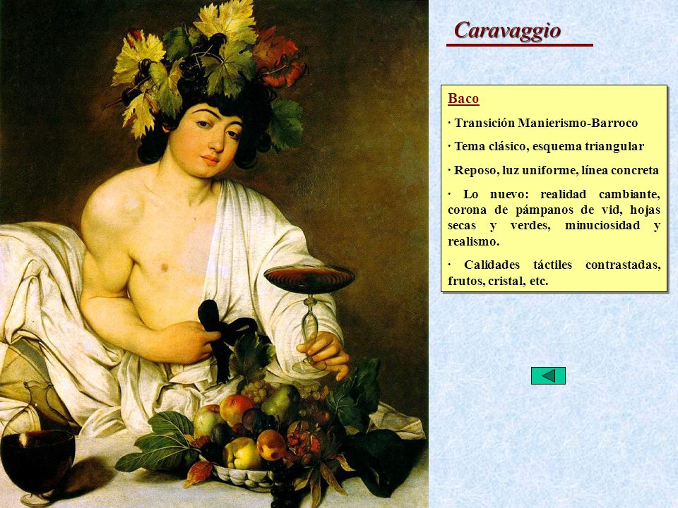 El Barroco Caravaggio Baco · Transición Manierismo-Barroco · Tema clásico, esquema triangular · Reposo, luz uniforme, línea concreta · Lo nuevo: reali