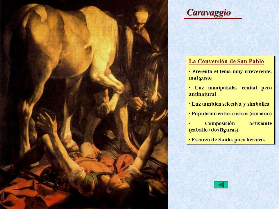 El Barroco Caravaggio La Conversión de San Pablo · Presenta el tema muy irreverente, mal gusto · Luz manipulada, cenital pero antinatural · Luz tambié