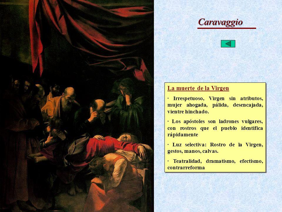 El Barroco Caravaggio La muerte de la Virgen · Irrespetuoso, Virgen sin atributos, mujer ahogada, pálida, desencajada, vientre hinchado. · Los apóstol