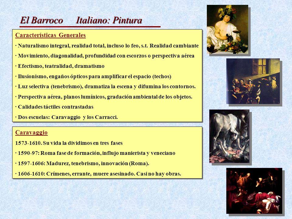 El Barroco Italiano: Pintura Características Generales · Naturalismo integral, realidad total, incluso lo feo, s.t. Realidad cambiante · Movimiento, d