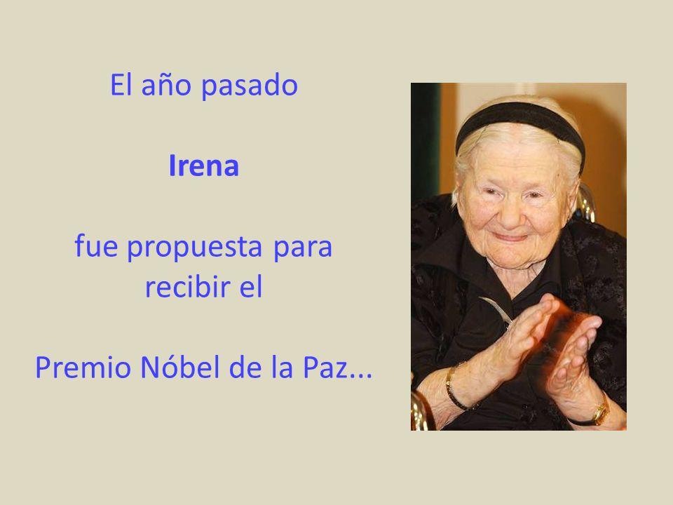 El año pasado Irena fue propuesta para recibir el Premio Nóbel de la Paz...