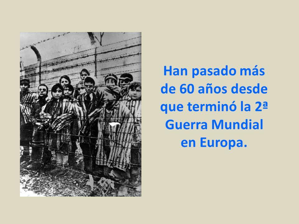 Han pasado más de 60 años desde que terminó la 2ª Guerra Mundial en Europa.