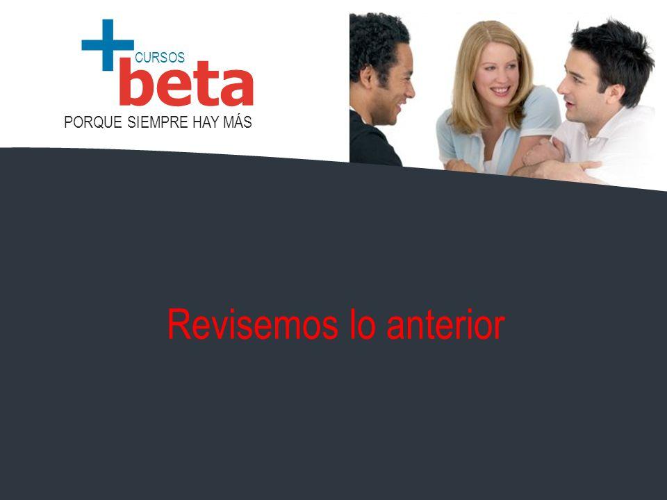 CURSOS PORQUE SIEMPRE HAY MÁS beta + Revisemos lo anterior