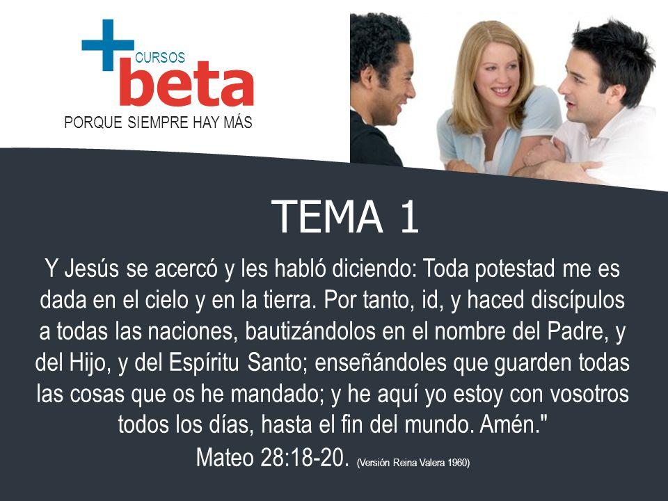 CURSOS PORQUE SIEMPRE HAY MÁS beta + Y Jesús se acercó y les habló diciendo: Toda potestad me es dada en el cielo y en la tierra. Por tanto, id, y hac