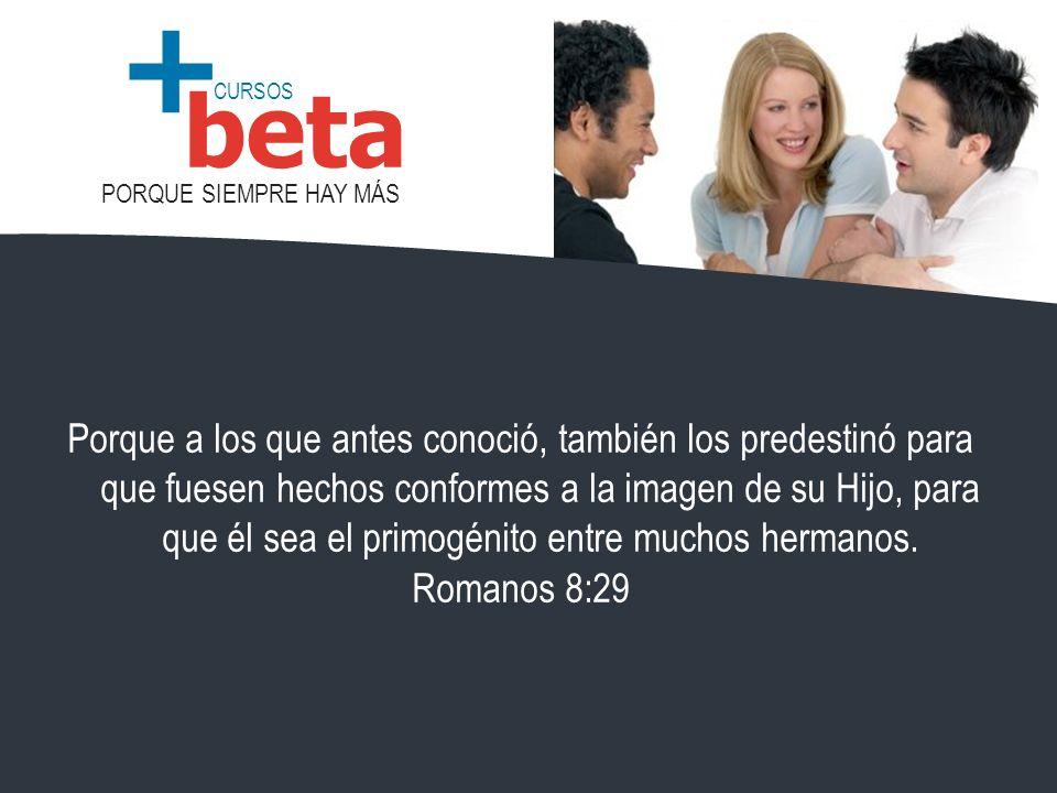 CURSOS PORQUE SIEMPRE HAY MÁS beta + El propósito eterno de Dios es tener _______________________ semejantes a ____________.