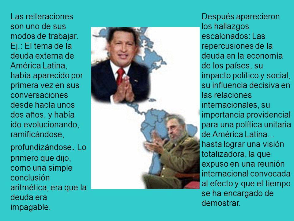Las reiteraciones son uno de sus modos de trabajar. Ej.: El tema de la deuda externa de América Latina, había aparecido por primera vez en sus convers