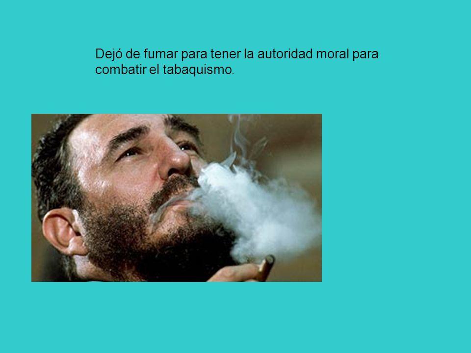 Dejó de fumar para tener la autoridad moral para combatir el tabaquismo.
