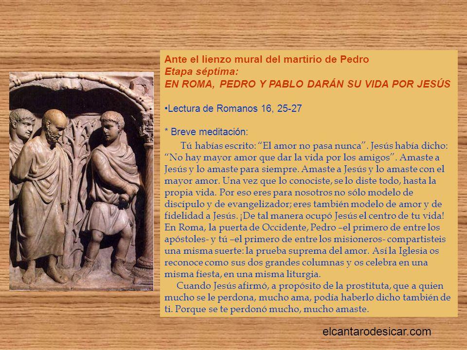 Ante el lienzo mural del martirio de Pedro Etapa séptima: EN ROMA, PEDRO Y PABLO DARÁN SU VIDA POR JESÚS Lectura de Romanos 16, 25-27 * Breve meditación: Tú habías escrito: El amor no pasa nunca.