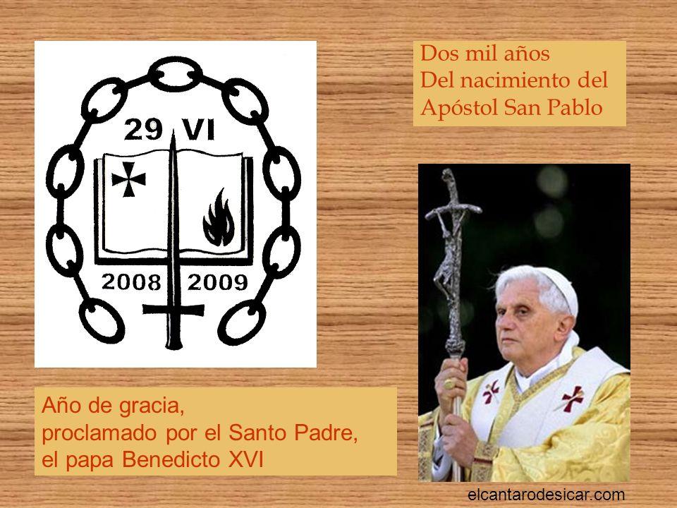Dos mil años Del nacimiento del Apóstol San Pablo Año de gracia, proclamado por el Santo Padre, el papa Benedicto XVI elcantarodesicar.com