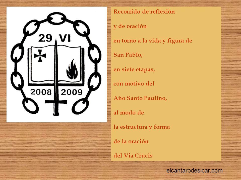 Recorrido de reflexión y de oración en torno a la vida y figura de San Pablo, en siete etapas, con motivo del Año Santo Paulino, al modo de la estructura y forma de la oración del Via Crucis elcantarodesicar.com