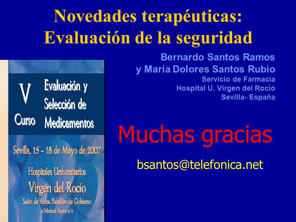 Novedades terapéuticas: Evaluación de la seguridad Bernardo Santos Ramos y María Dolores Santos Rubio Servicio de Farmacia Hospital U.