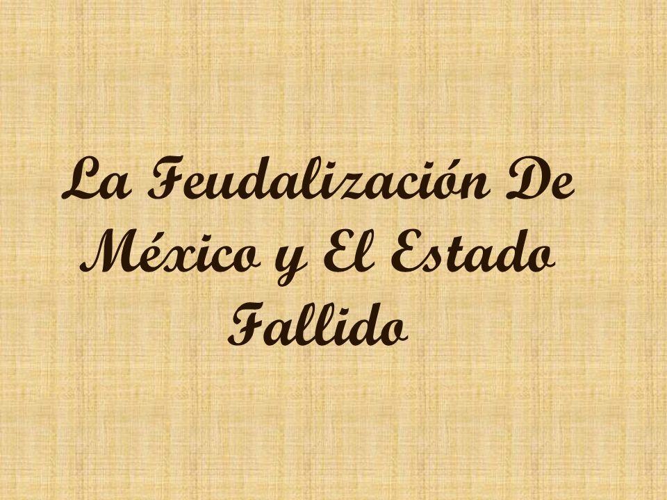 La Feudalización De México y El Estado Fallido