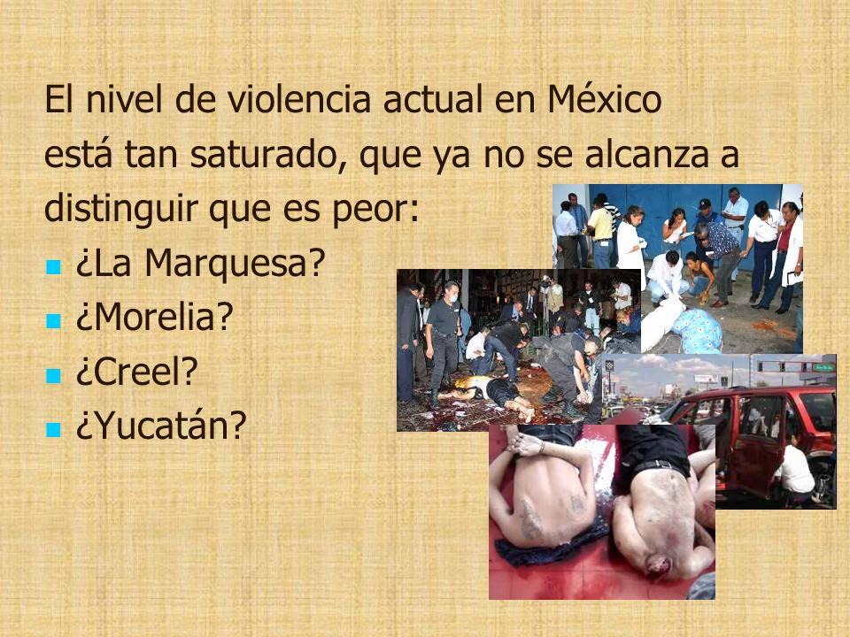 El nivel de violencia actual en México está tan saturado, que ya no se alcanza a distinguir que es peor: ¿La Marquesa.