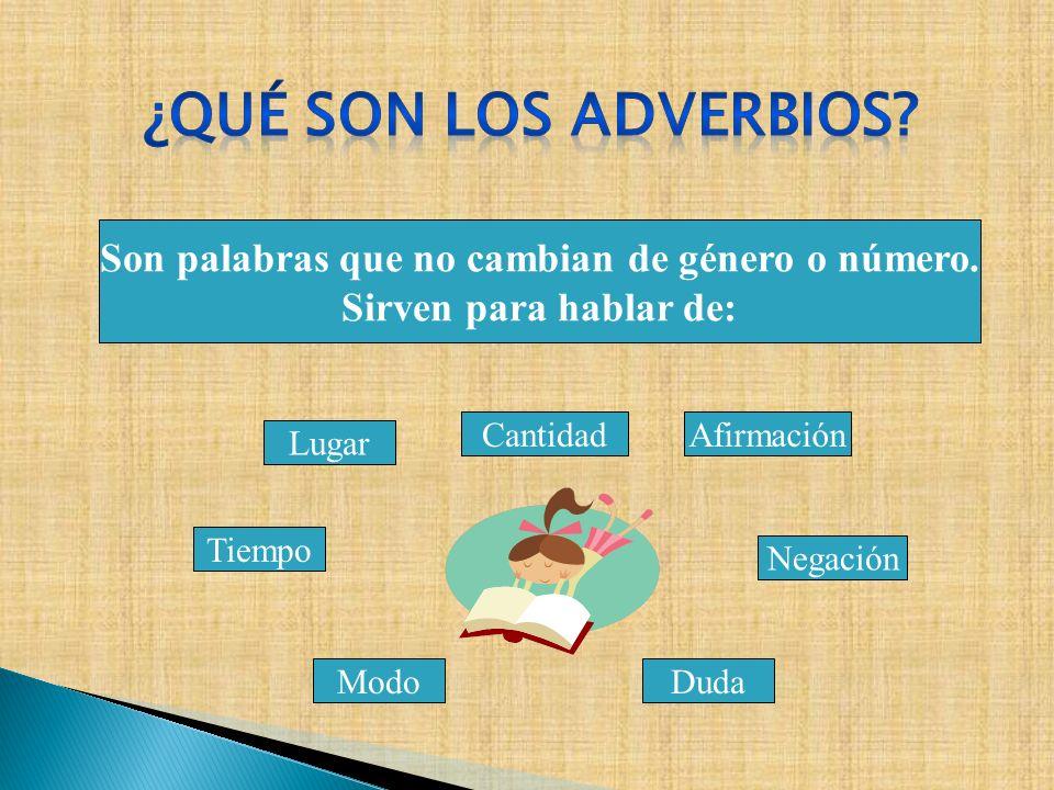 Adverbios de Cantidad mucho, poco, demasiado, bastante, más, menos, algo, casi, sólo, todo, nada, aproximadamente,apenas, etc...