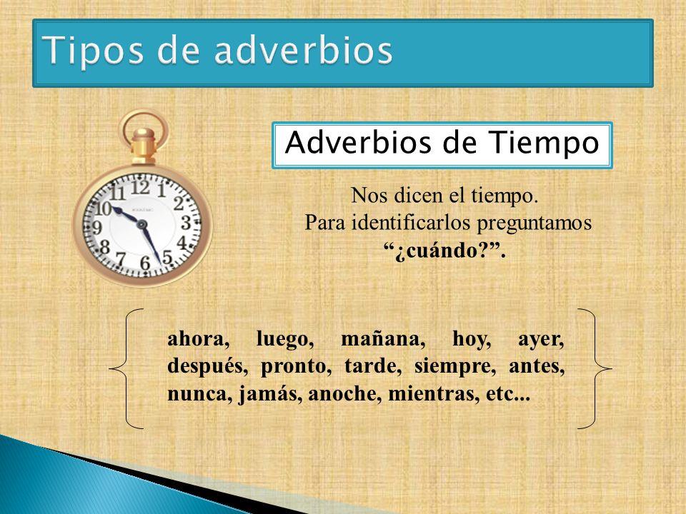 Busca los 6 adverbios de tiempo. Haz una oración con cada uno.