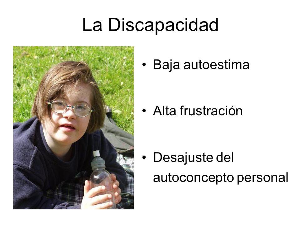 La Discapacidad Baja autoestima Alta frustración Desajuste del autoconcepto personal