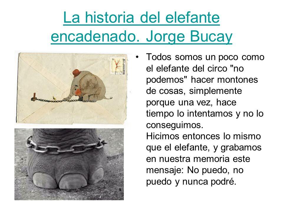 La historia del elefante encadenado. Jorge Bucay Todos somos un poco como el elefante del circo