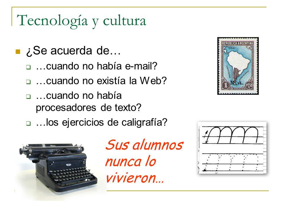 Tecnología y cultura ¿Se acuerda de… …cuando no había e-mail? …cuando no existía la Web? …cuando no había procesadores de texto? …los ejercicios de ca