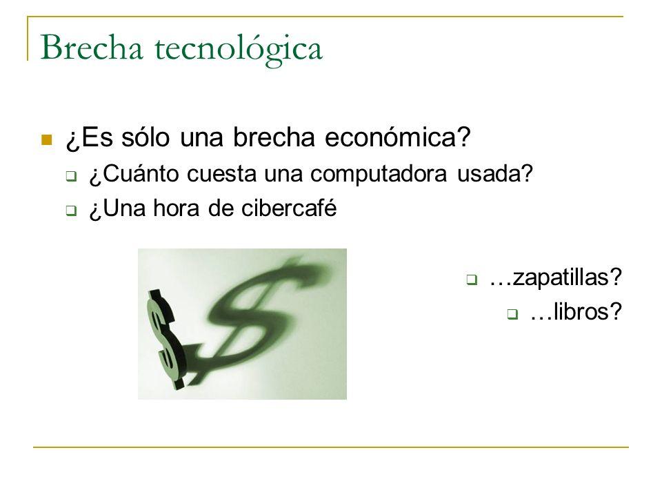 Brecha tecnológica ¿Es sólo una brecha económica? ¿Cuánto cuesta una computadora usada? ¿Una hora de cibercafé …zapatillas? …libros?