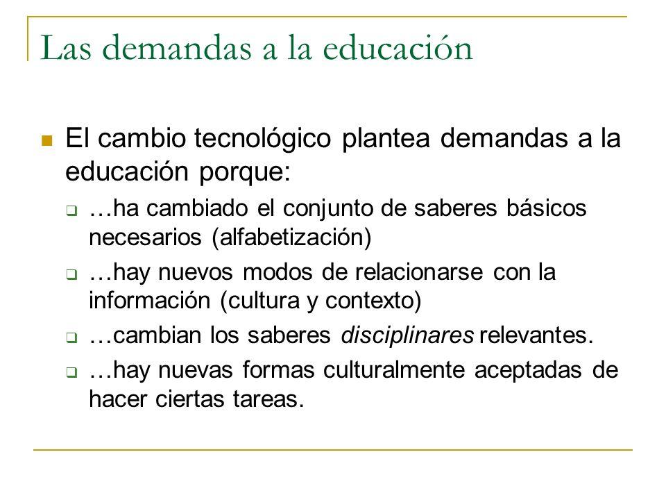 Las demandas a la educación El cambio tecnológico plantea demandas a la educación porque: …ha cambiado el conjunto de saberes básicos necesarios (alfa