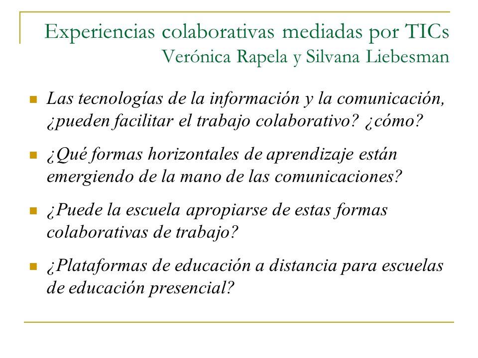 Experiencias colaborativas mediadas por TICs Verónica Rapela y Silvana Liebesman Las tecnologías de la información y la comunicación, ¿pueden facilita