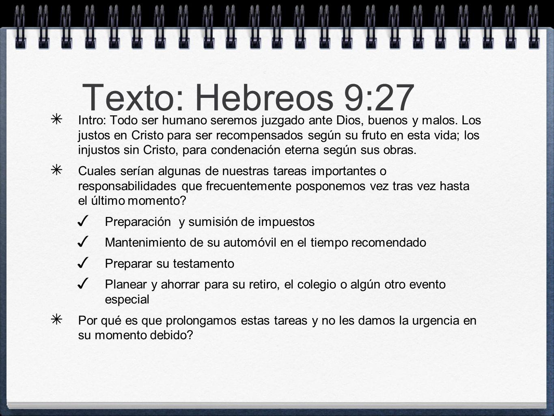 Texto: Hebreos 9:27 Intro: Todo ser humano seremos juzgado ante Dios, buenos y malos. Los justos en Cristo para ser recompensados según su fruto en es