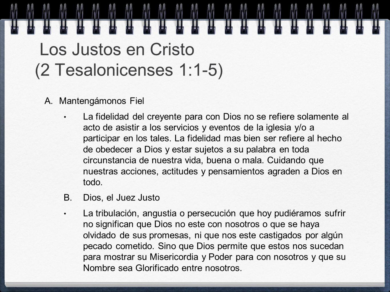 Los Justos en Cristo (2 Tesalonicenses 1:1-5) A. Mantengámonos Fiel La fidelidad del creyente para con Dios no se refiere solamente al acto de asistir