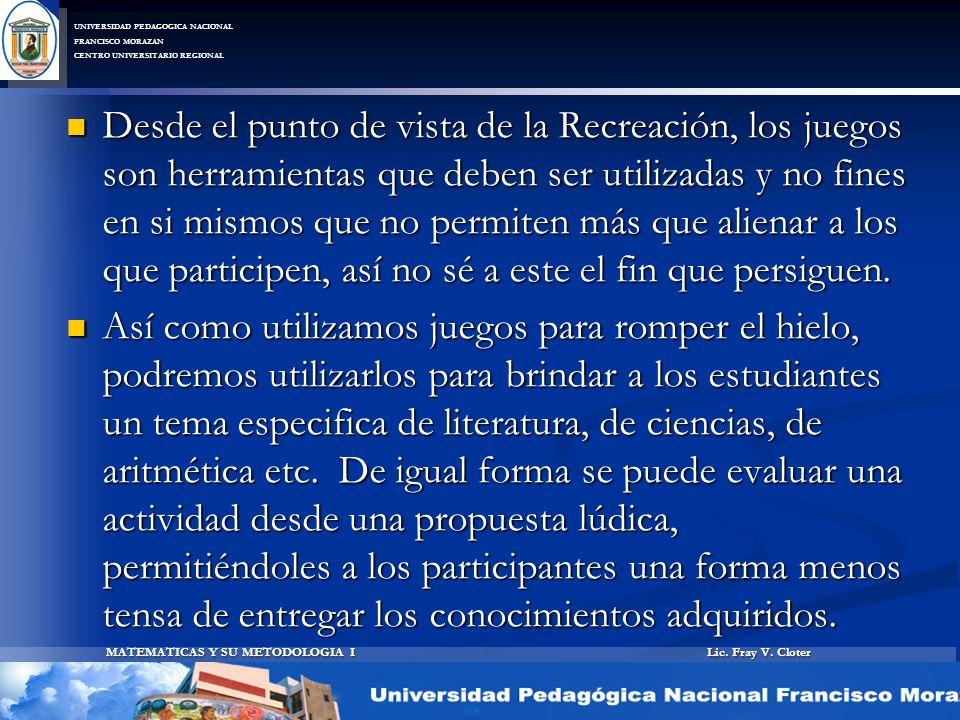 Lic. Fray V. Cloter MATEMATICAS Y SU METODOLOGIA I UNIVERSIDAD PEDAGOGICA NACIONAL FRANCISCO MORAZAN CENTRO UNIVERSITARIO REGIONAL Desde el punto de v
