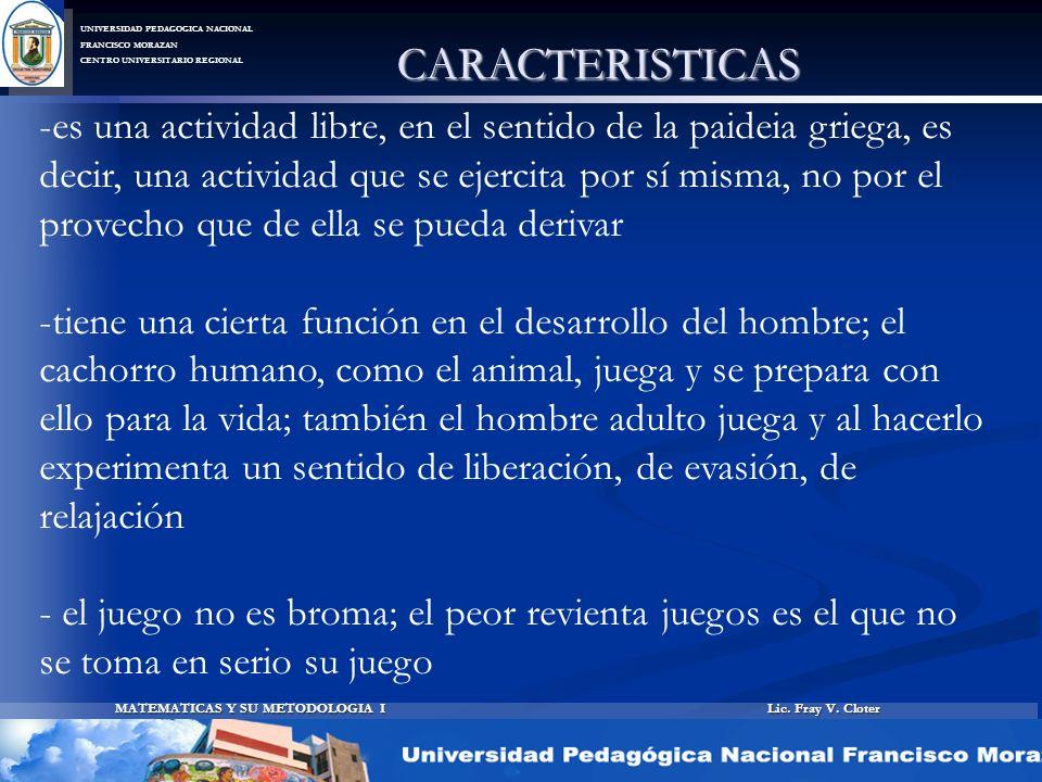 Lic. Fray V. Cloter MATEMATICAS Y SU METODOLOGIA I UNIVERSIDAD PEDAGOGICA NACIONAL FRANCISCO MORAZAN CENTRO UNIVERSITARIO REGIONAL CARACTERISTICAS -e-