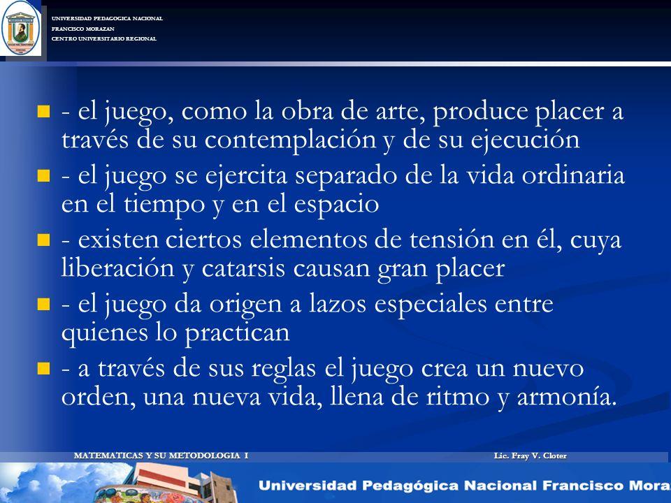 Lic. Fray V. Cloter MATEMATICAS Y SU METODOLOGIA I UNIVERSIDAD PEDAGOGICA NACIONAL FRANCISCO MORAZAN CENTRO UNIVERSITARIO REGIONAL - el juego, como la