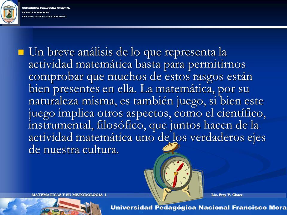 Lic. Fray V. Cloter MATEMATICAS Y SU METODOLOGIA I UNIVERSIDAD PEDAGOGICA NACIONAL FRANCISCO MORAZAN CENTRO UNIVERSITARIO REGIONAL Un breve análisis d