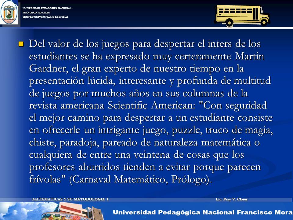 Lic. Fray V. Cloter MATEMATICAS Y SU METODOLOGIA I UNIVERSIDAD PEDAGOGICA NACIONAL FRANCISCO MORAZAN CENTRO UNIVERSITARIO REGIONAL Del valor de los ju