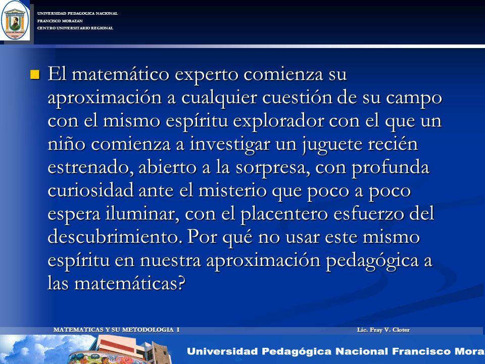 Lic. Fray V. Cloter MATEMATICAS Y SU METODOLOGIA I UNIVERSIDAD PEDAGOGICA NACIONAL FRANCISCO MORAZAN CENTRO UNIVERSITARIO REGIONAL El matemático exper