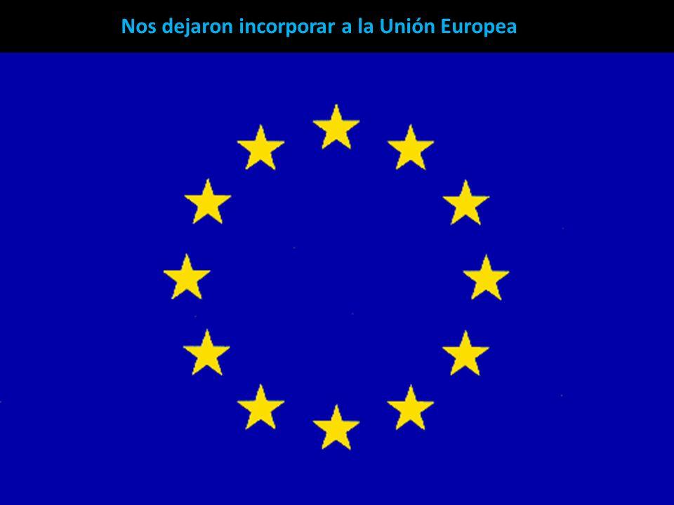 Nos dejaron incorporar a la Unión Europea