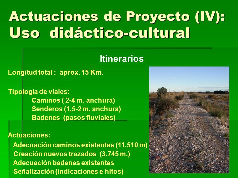 Actuaciones de Proyecto (IV): Uso didáctico-cultural Itinerarios Longitud total : aprox. 15 Km. Tipología de viales: Caminos ( 2-4 m. anchura) Sendero