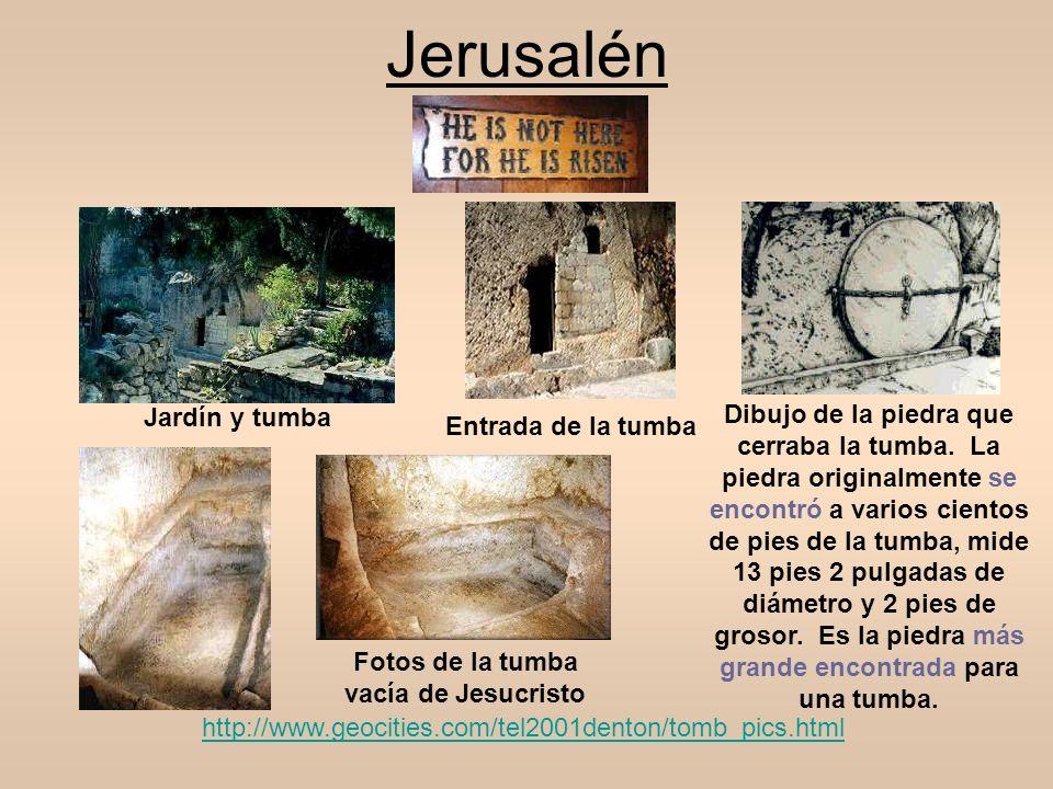 http://www.geocities.com/tel2001denton/tomb_pics.html Jerusalén Jardín y tumba Entrada de la tumba Dibujo de la piedra que cerraba la tumba. La piedra
