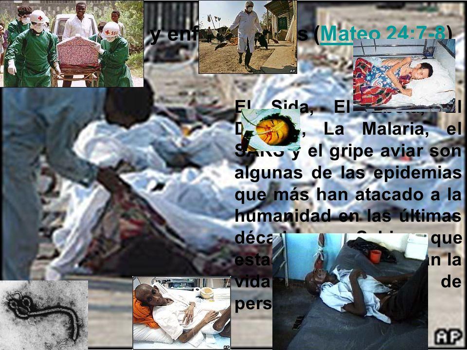 Habrá pestes y enfermedades (Mateo 24:7-8)Mateo 24:7-8 El Sida, El Ebola, El Dengue, La Malaria, el SARS y el gripe aviar son algunas de las epidemias