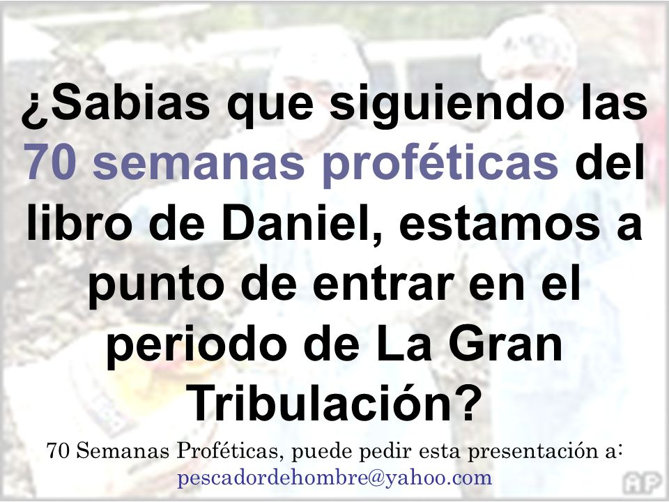 ¿Sabias que siguiendo las 70 semanas proféticas del libro de Daniel, estamos a punto de entrar en el periodo de La Gran Tribulación? 70 Semanas Profét