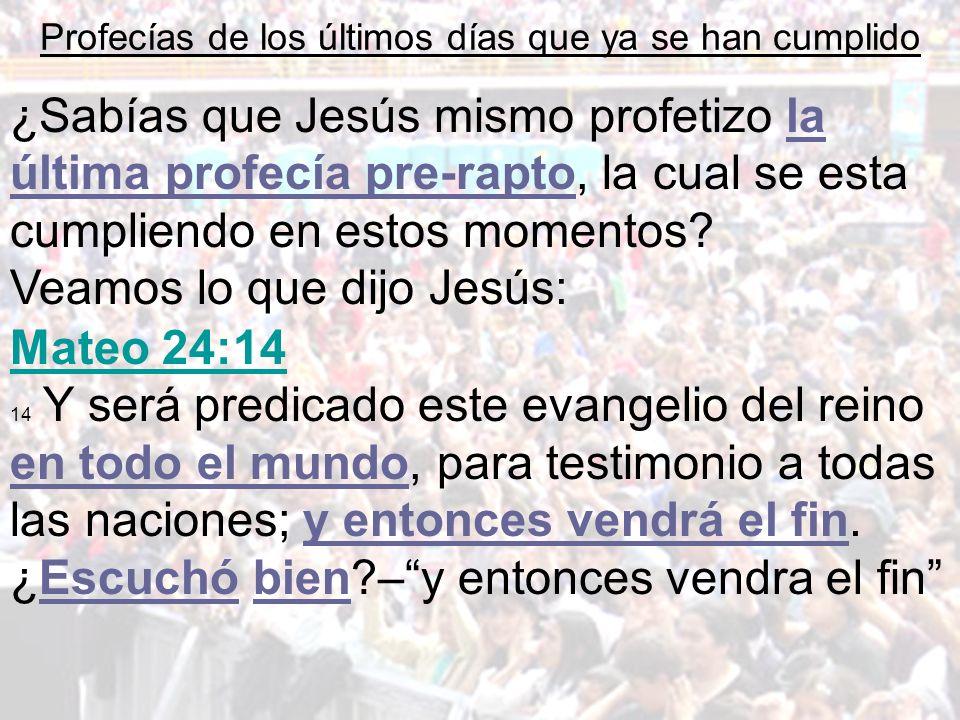 ¿Sabías que Jesús mismo profetizo la última profecía pre-rapto, la cual se esta cumpliendo en estos momentos? Veamos lo que dijo Jesús: Profecías de l
