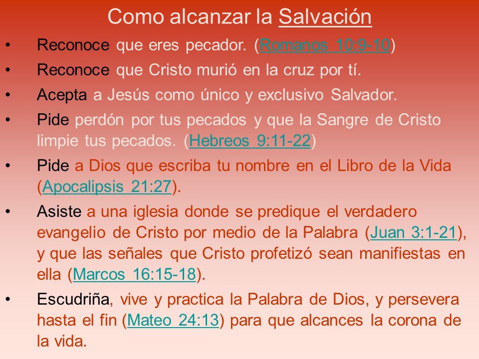 Reconoce que eres pecador. (Romanos 10:9-10)Romanos 10:9-10 Reconoce que Cristo murió en la cruz por tí. Acepta a Jesús como único y exclusivo Salvado