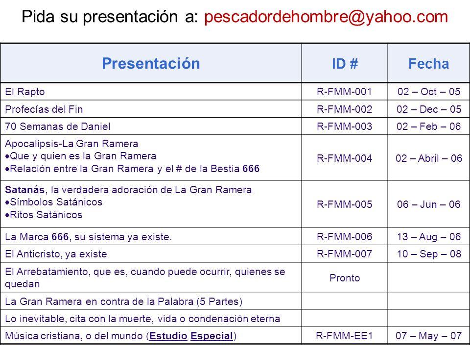 Pida su presentación a: pescadordehombre@yahoo.com Presentación ID #Fecha El Rapto R-FMM-00102 – Oct – 05 Profecías del Fin R-FMM-00202 – Dec – 05 70