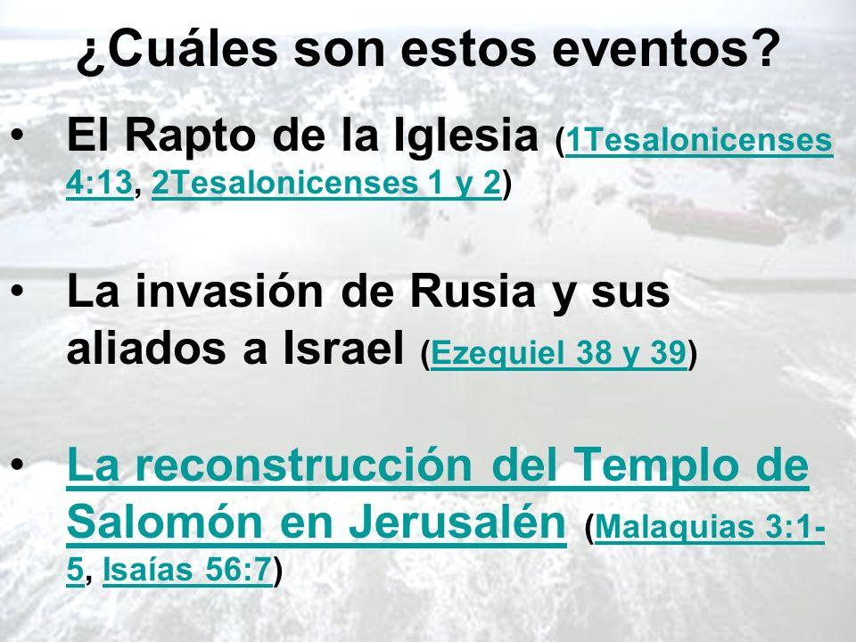 ¿Cuáles son estos eventos? El Rapto de la Iglesia (1Tesalonicenses 4:13, 2Tesalonicenses 1 y 2)1Tesalonicenses 4:132Tesalonicenses 1 y 2 La invasión d